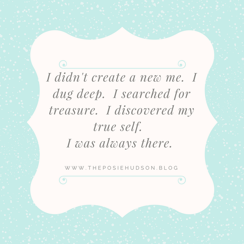 i-didnt-create-a-new-me-i-dug-deep-i-searched-for-treasure-i-discovered-my-true-self